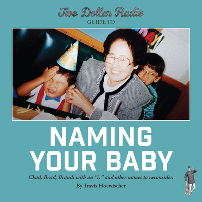 Two Dollar Radio Guide to Naming Your Baby Cover Image
