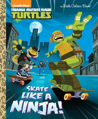 Skate Like a Ninja! (Teenage Mutant Ninja Turtles) (Little Golden Book) Cover Image