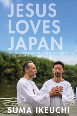 Jesus Loves Japan: Return Migration and Global Pentecostalism in a Brazilian Diaspora Cover Image