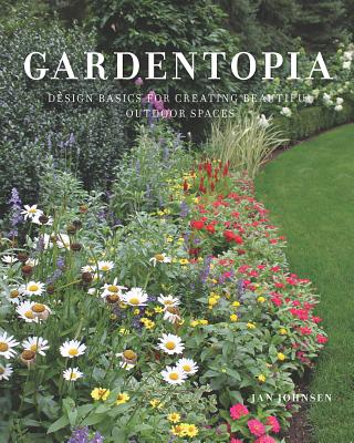 Gardentopia: Design Basics for Creating Beautiful Outdoor Spaces Cover Image