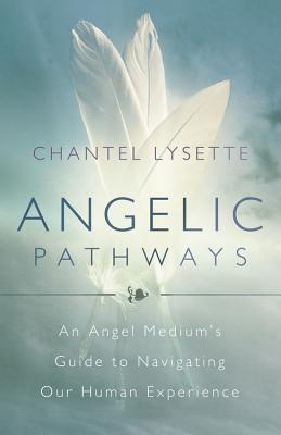 Angelic Pathways: An Angel Medium's Guide to Navigating Our Human Experience Cover Image