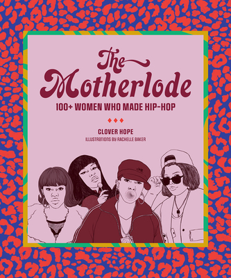 The Motherlode: 100+ Women Who Made Hip-Hop Cover Image