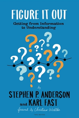 Figure It Out: Getting from Information to Understanding Cover Image