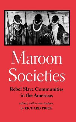 Maroon Societies: Rebel Slave Communities in the Americas Cover Image