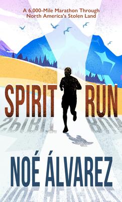 Spirit Run: A 6,000-Mile Marathon Through North America's Stolen Land Cover Image