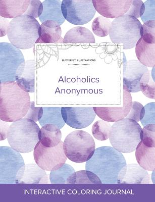 Adult Coloring Journal: Alcoholics Anonymous (Butterfly Illustrations, Purple Bubbles) Cover Image
