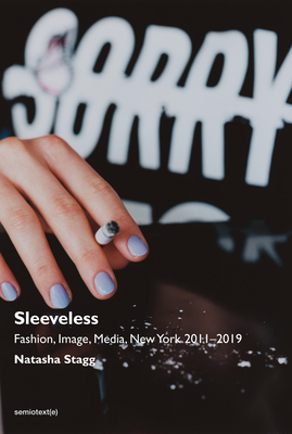 Sleeveless: Fashion, Image, Media, New York 2011-2019 (Semiotext(e) / Native Agents) Cover Image