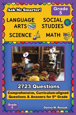 Ask Me Smarter! Language Arts, Social Studies, Science, and Math - Grade 5: Comprehensive, Curriculum-aligned Questions and Answers for 5th Grade Cover Image