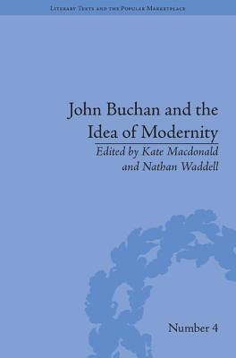 Cover for John Buchan and the Idea of Modernity (Literary Texts and the Popular Marketplace)