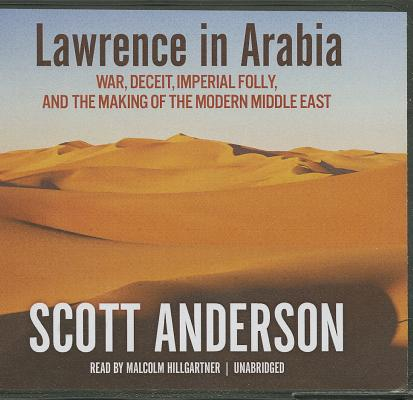 Lawrence in Arabia: War, Deceit, Imperial Folly, and the Making of the Modern Middle East Cover Image