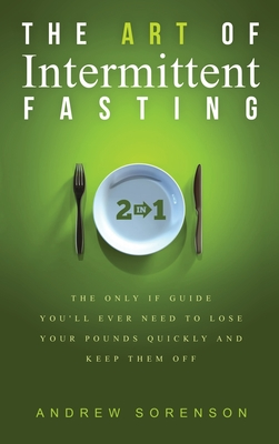 The Art Of Intermittent Fasting 2 In 1: The Only IF Guide You'll Ever Need To Lose Your Pounds Quickly And Keep Them Off Cover Image