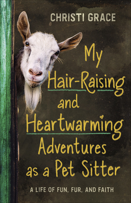 My Hair-Raising and Heartwarming Adventures as a Pet Sitter: A Life of Fun, Fur, and Faith Cover Image