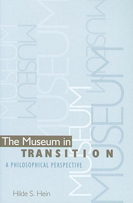 The Museum in Transition: A Philosophical Perspective Cover Image