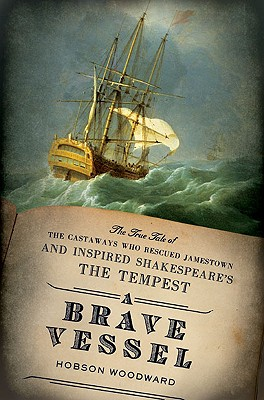 A Brave Vessel: The True Tale of the Castaways Who Rescued Jamestown and Inspired Shakespeare'sThe Tempest Cover Image