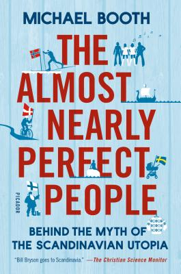 The Almost Nearly Perfect People: Behind the Myth of the Scandinavian Utopia Cover Image