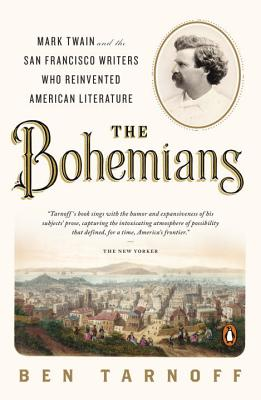 The Bohemians: Mark Twain and the San Francisco Writers Who Reinvented American Literature Cover Image