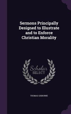Cover for Sermons Principally Designed to Illustrate and to Enforce Christian Morality