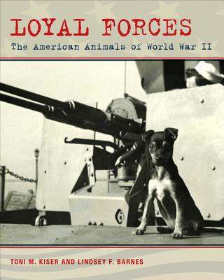 Loyal Forces: The American Animals of World War II Cover Image