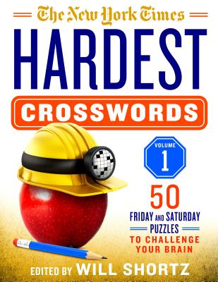 The New York Times Hardest Crosswords Volume 1: 50 Friday and Saturday Puzzles to Challenge Your Brain Cover Image