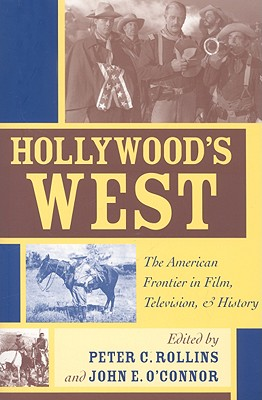 Hollywood's West: The American Frontier in Film, Television, and History (Film & History) Cover Image
