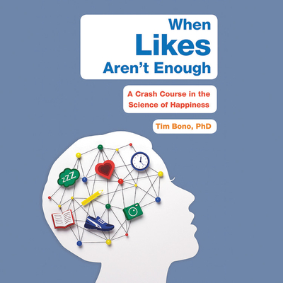 When Likes Aren't Enough Lib/E: A Crash Course in the Science of Happiness Cover Image