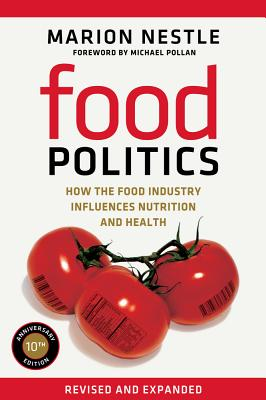 Food Politics: How the Food Industry Influences Nutrition and Health (California Studies in Food and Culture #3) Cover Image