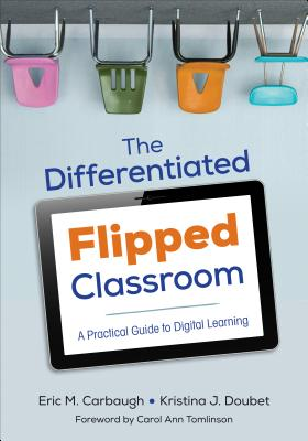 The Differentiated Flipped Classroom: A Practical Guide to Digital Learning (Corwin Teaching Essentials) Cover Image
