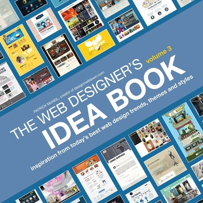 The Web Designer's Idea Book, Volume 3: Inspiration from Today's Best Web Design Trends, Themes and StylesPatrick McNeil