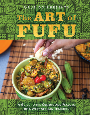 The Art of Fufu: A Guide to the Culture and Flavors of a West African Tradition Cover Image