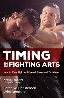 Timing in the Fighting Arts: How to Win a Fight with Speed, Power, and Technique Cover Image