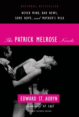 The Patrick Melrose Novels: Never Mind, Bad News, Some Hope, and Mother's Milk Cover Image