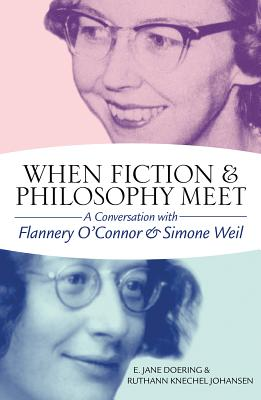 When Fiction and Philosophy Meet: A Conversation with Flannery O'Connor and Simone Weil Cover Image