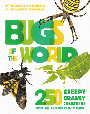 Bugs of the World: 250 Creepy-Crawly Creatures from Around Planet Earth Cover Image