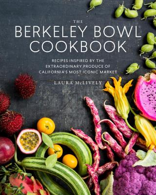 THE BERKELEY BOWL COOKBOOK,by Laura McLively