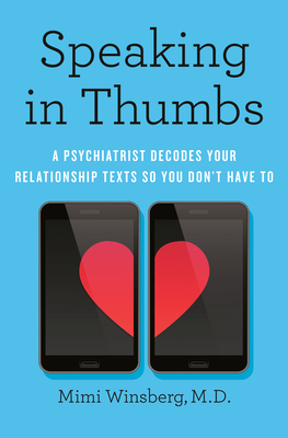 Speaking in Thumbs: A Psychiatrist Decodes Your Relationship Texts So You Don't Have To Cover Image
