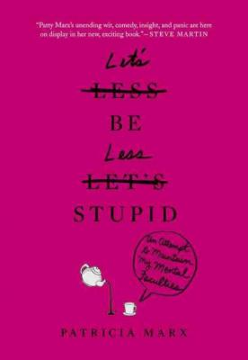 Let's Be Less Stupid: An Attempt to Maintain My Mental Faculties Cover Image
