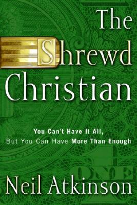 The Shrewd Christian: You Can't Have It All, But You Can Have More Than Enough Cover Image
