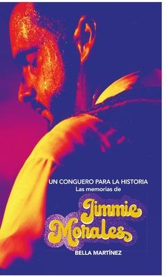 Un conguero para la historia: Las memorias de Jimmie Morales Cover Image