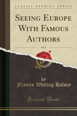 Seeing Europe with Famous Authors, Vol. 9 (Classic Reprint) Cover Image