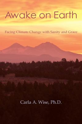 Awake on Earth: Facing Climate Change with Sanity and Grace Cover Image