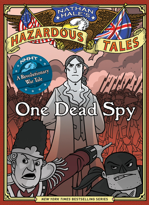One Dead Spy (Nathan Hale's Hazardous Tales #1): A Revolutionary War Tale Cover Image