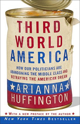 Third World America: How Our Politicians Are Abandoning the Middle Class and Betraying the American Dream Cover Image