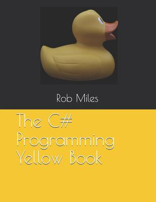 The C# Programming Yellow Book: Learn to program in C# from first principles Cover Image