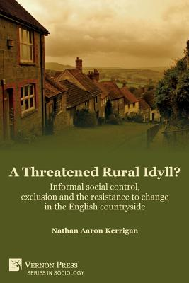 A Threatened Rural Idyll? Informal social control, exclusion and the resistance to change in the English countryside (Sociology) Cover Image