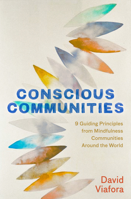 Conscious Communities: 9 Guiding Principles from Mindfulness Communities around the World Cover Image