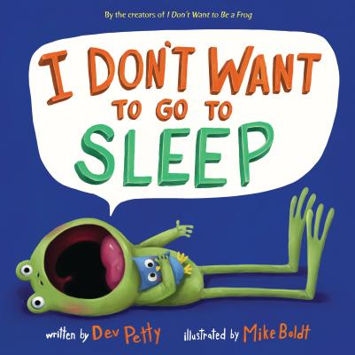 I Don't Want to Go to Sleep by Dev Petty