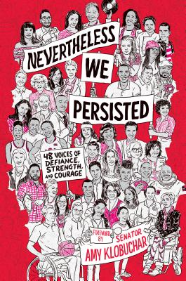 Nevertheless We Persisted: 48 Voices of Defiance Strength and Courage Foreword by Senator Amy Klobuchar
