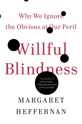 Willful Blindness: Why We Ignore the Obvious at Our Peril Cover Image