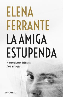 La amiga estupenda / My Brilliant Friend (Dos Amigas / Neapolitan Novels #1) Cover Image