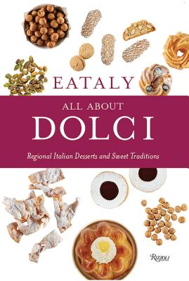 Eataly: All About Dolci: Regional Italian Desserts and Sweet Traditions Cover Image
